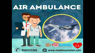 Book Medivic Air Ambulance Services in Delhi at Unbeatable Price