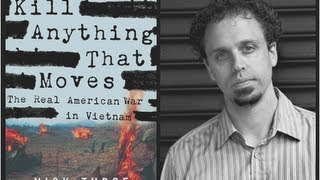 Kill Anything That Moves The Real American War In Vietnam W/ Nick Turse