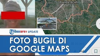 Foto Pria Bugil di Google Maps Aceh Diperiksa Kominfo