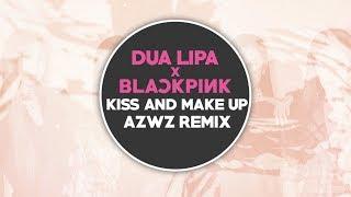 Dua Lipa & Blackpink   Kiss And Make Up (AZWZ REMIX)
