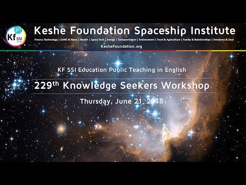 Keshe Foundation: 229th Knowledge Seekers Workshop – Thursday, June 21, 2018