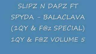 SLIPZ N DAPZ FT SPYDA - BALACLAVA (1QY & F@z SPECIAL)