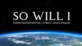 So Will I - Hillsong Worship | Piano Instrumental | Lyrics | Beautiful Space Ambient Images