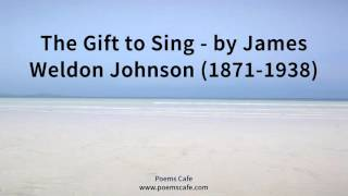 The Gift to Sing   by James Weldon Johnson