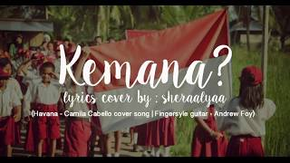 HAVANA - Camila cabello lyrics cover by sheraalyaa ( KEMANA )
