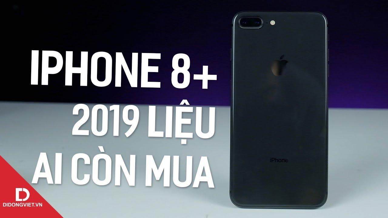 iPhone 8 Plus: Năm 2019 rồi, ai còn xài?