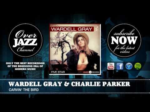 Charlie Parker & Wardell Gray - Carvin' the Bird (1947)