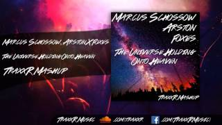 Marcus Schossow & Arston vs. Foxes - The Universe Holding Onto Heaven (TraxxR Mashup)