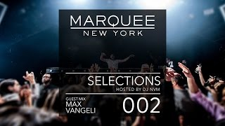 002 Marquee New York  Selections Podcast Max Vangeli Guest Mix