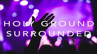 Holy Ground Surrounded