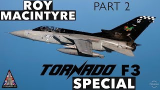 Panavia Tornado F3 Special | With Roy Macintyre *PART 2*