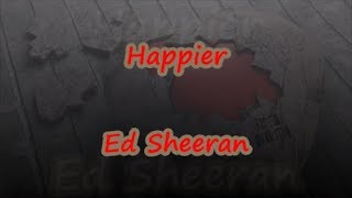 Happier   Ed Sheeran   Lyrics & Traductions