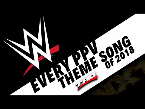 EVERY WWE PPV THEME SONG OF 2018! - (INCLUDING NXT)