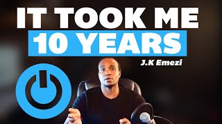 It Took Me 10 Years To Learn This Lesson | JK Emezi