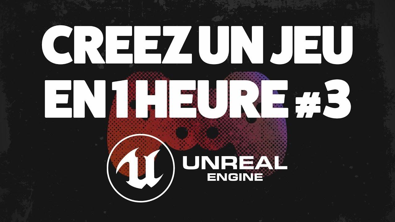CREEZ UN JEU VIDEO EN 1 HEURE #3 - TUTO UNREAL ENGINE 4 FR