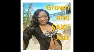 Grown and Saxy Jazz (Jazzy Saxophone Music) / Smooth Jazz / Hip-Hop Jazz / Funky Jazz / Jazzy R&B