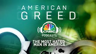 American Greed Podcast: The Most Hated Man In America | CNBC Prime
