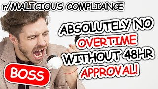 R/MaliciousCompliance - No Overtime Without 48 Hour Approval  - Ep 14