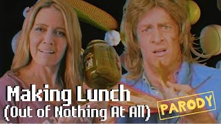 Making Lunch (Out of Nothing at All) - Air Supply Parody