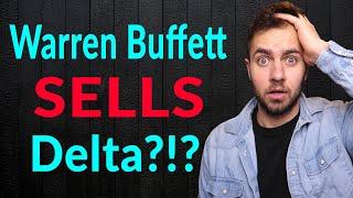 WHY Did Warren Buffett SELL Delta?!?