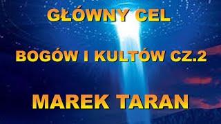 MAREK TARAN- Główny cel bogów i kultów cz.2 -Wiedz Dla Wszystkich