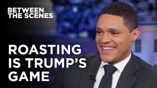 Roasting is Trump's Game - Between the Scenes   The Daily Show