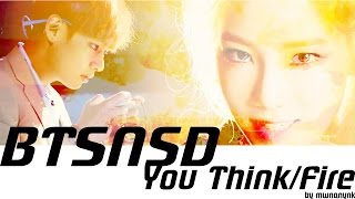SNSD x BTS - You Think/Fire (MashUp)