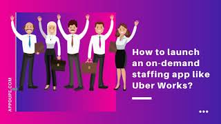 How to launch an on-demand staffing app like Uber Works?