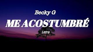 Becky G -  ME ACOSTUMBRÉ  (Letra)