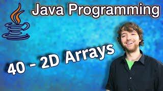 Java Programming Tutorial 40 - 2D Arrays