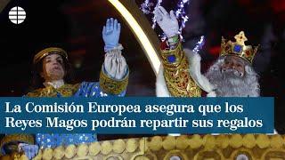 La Comisión Europea asegura que los Reyes Magos y Papá Noel podrán repartir sus regalos
