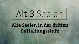 Alt3 Seelen - Alte Seelen in der dritten Entwicklungsstufe