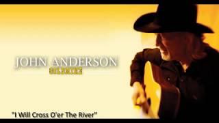 """John Anderson - """"I Will Cross O'er The River"""""""