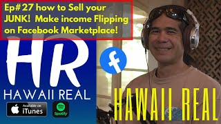 Hawaii Real #27, How to sell your JUNK! Jason Kaneakua and how he makes a living flipping, podcast