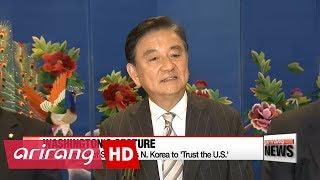 "U.S. Secretary of State urges N. Korea to ""Trust the U.S."""