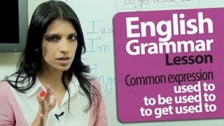English Grammar Lessons : Used To   To Be Used To   To Get Used To   Free English Lessons