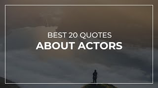 Best 20 Quotes about Actors | Daily Quotes | Trendy Quotes | Inspirational Quotes