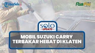 Mobil Suzuki Carry Terbakar Hebat di Klaten, Tangki BBM 600 Liter Gosong, Kerugian Rp15 Juta