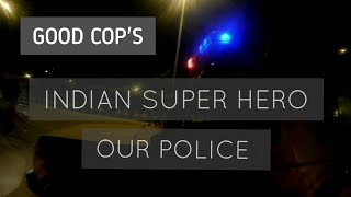 GOOD COPS DO EXIST? (FINALLY A POSITIVE MESSAGE) #INDIAN #POLICE
