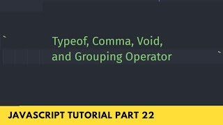 Typeof, Comma, Void and Grouping Operator - JavaScript Tutorial Part 22