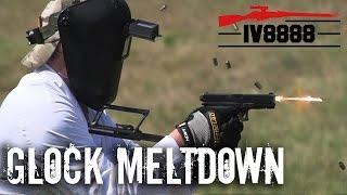 Ultimate Glock Meltdown