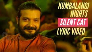 Silent Cat | Kumbalangi Nights | Lyric Video | K.Zia