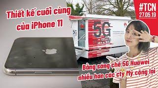 Đây là thiết kế cuối cùng iPhone 11 | Huawei có nhiều bằng sáng chế 5G nhất - 27/05