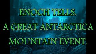 ENOCH TELLS.  A Great ANTARCTICA Mountain Event.