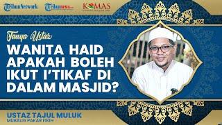 Apakah Wanita Haid Boleh Itikaf di Dalam Masjid saat Hari-hari Akhir Puasa Ramadan?