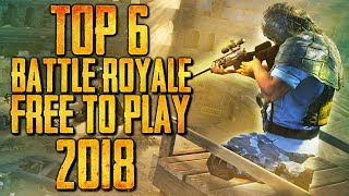 TOP 6 BATTLE ROYALE FREE TO PLAY DE 2018
