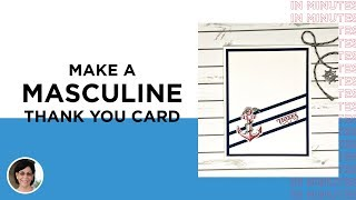 How To Make A Masculine Thank You Card In Minutes