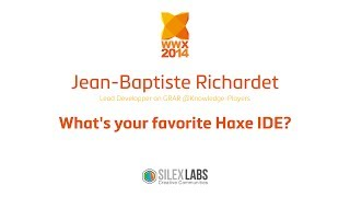 "WWX2014 speech : Jean Baptiste Richardet ""What's your favorite Haxe IDE"""