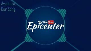 Aventura - Our Song ( Epicenter )