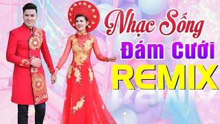 nhac-song-dam-cuoi-remix-boc-lua-hai-ho-quay-tung-hon-truong-lien-khuc-dam-cuoi-moi-nhat-2020